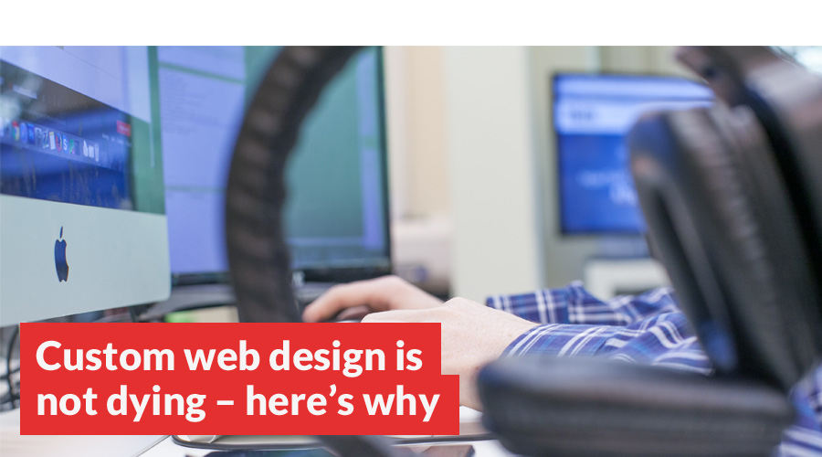 custom-web-design-is-not-dying